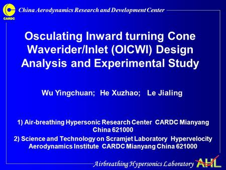 Airbreathing Hypersonics Laboratory China Aerodynamics Research and Development Center Osculating Inward turning Cone Waverider/Inlet (OICWI) Design Analysis.