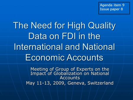 The Need for High Quality Data on FDI in the International and National Economic Accounts Meeting of Group of Experts on the Impact of Globalization on.