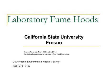Laboratory Fume Hoods In accordance with Title 8 CCR Section 5154.1, Ventilation Requirements for Laboratory-Type Hood Operations. California State University.
