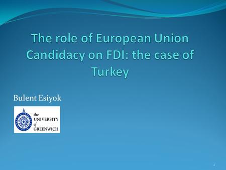 Bulent Esiyok 1. Introduction An Overview of Inward FDI in Turkey Previous Empirical Literature: EU effect on FDI in Turkey Research Question and Contributi0n.