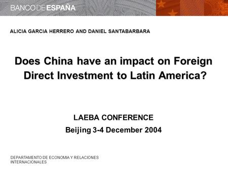 DEPARTAMENTO DE ECONOMIA Y RELACIONES INTERNACIONALES ALICIA GARCIA HERRERO AND DANIEL SANTABARBARA Does China have an impact on Foreign Direct Investment.