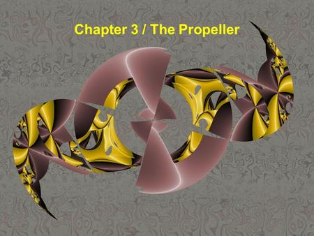 Chapter 3 / The Propeller. Ch3. Propeller -Ahead movement -Astern movement -Transverse thrust.