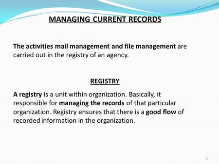 1 MANAGING CURRENT RECORDS The activities mail management and file management are carried out in the registry of an agency. REGISTRY A registry is a unit.
