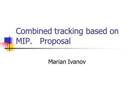 Combined tracking based on MIP. Proposal Marian Ivanov.