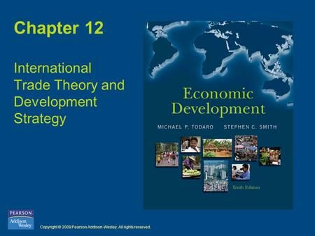 Copyright © 2009 Pearson Addison-Wesley. All rights reserved. Chapter 12 International Trade Theory and Development Strategy.