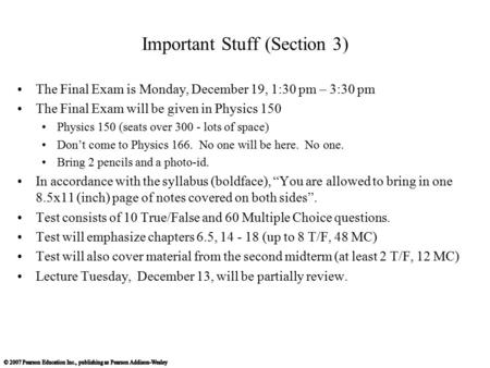 Important Stuff (Section 3) The Final Exam is Monday, December 19, 1:30 pm – 3:30 pm The Final Exam will be given in Physics 150 Physics 150 (seats over.