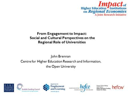 From Engagement to Impact: Social and Cultural Perspectives on the Regional Role of Universities John Brennan Centre for Higher Education Research and.