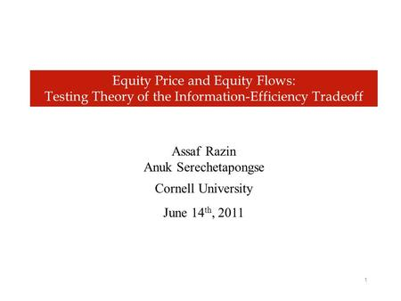 1 Equity Price and Equity Flows: Testing Theory of the Information-Efficiency Tradeoff Assaf Razin Anuk Serechetapongse Cornell University June 14 th,