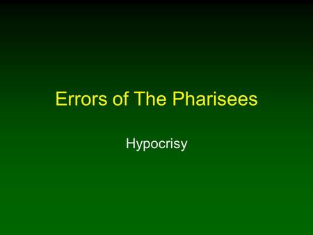 Errors of The Pharisees Hypocrisy. 2 Introduction One of Pharisees' greatest failings Excuse for disobedient Christians not to attend regularly and be.