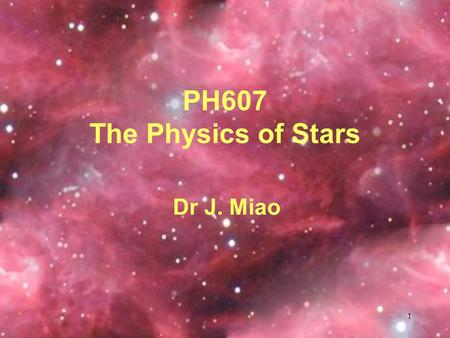 1 PH607 The Physics of Stars Dr J. Miao. 2 Equations of Stellar Structure The physics of stellar interiors Sun's model The Structure of Main-sequence.
