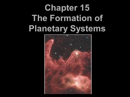 Chapter 15 The Formation of Planetary Systems