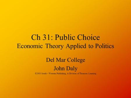 Ch 31: Public Choice Economic Theory Applied to Politics