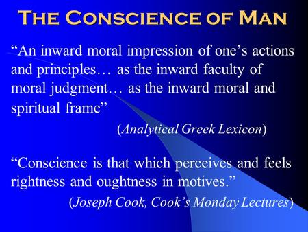 "The Conscience of Man ""An inward moral impression of one's actions and principles… as the inward faculty of moral judgment… as the inward moral and spiritual."