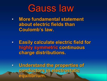 Gauss law More fundamental statement about electric fields than Coulomb's law.More fundamental statement about electric fields than Coulomb's law. Easily.