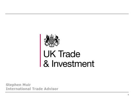 11 Stephen Muir International Trade Advisor. 1.UKTI is the lead Government department that helps UK based companies succeed in international markets and.