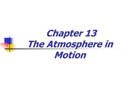 Chapter 13 The Atmosphere in Motion