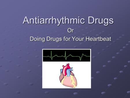 Or Doing Drugs for Your Heartbeat