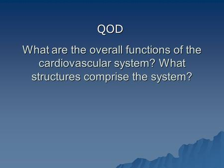 What are the overall functions of the cardiovascular system? What structures comprise the system? QOD.