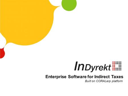 Enterprise Software for Indirect Taxes Built on CORALerp platform.