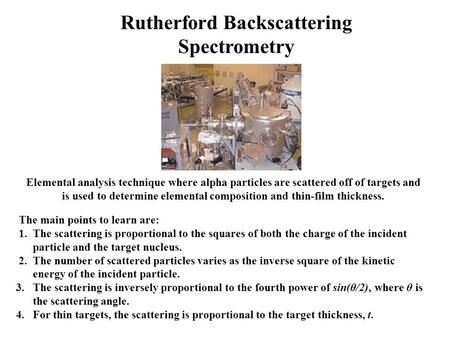 Rutherford Backscattering Spectrometry The main points to learn are: 1. The scattering is proportional to the squares of both the charge of the incident.