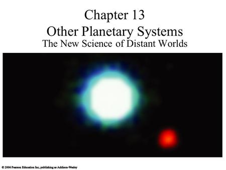 Chapter 13 Other Planetary Systems The New Science of Distant Worlds.