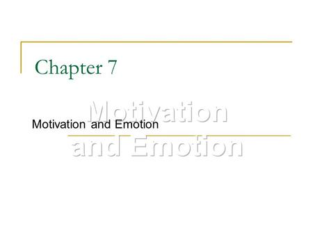 Chapter 7 Motivation and Emotion. What Is Motivation? The driving force within individuals that impels them to action It is produced by a state of arousal.