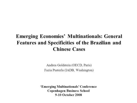 Emerging Economies' Multinationals: General Features and Specificities of the Brazilian and Chinese Cases Andrea Goldstein (OECD, Paris) Fazia Pusterla.