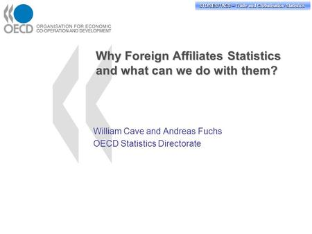 STD/PASS/TAGS – Trade and Globalisation Statistics STD/SES/TAGS – Trade and Globalisation Statistics Why Foreign Affiliates Statistics and what can we.