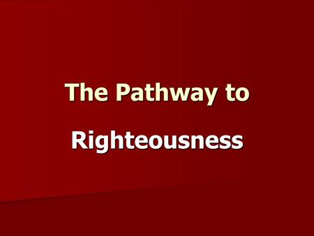 The Pathway to Righteousness. The Need for Evang. As my Father sent me, so I send you. (John 20:21). John 20:21 And Jesus came and spoke to them, saying,