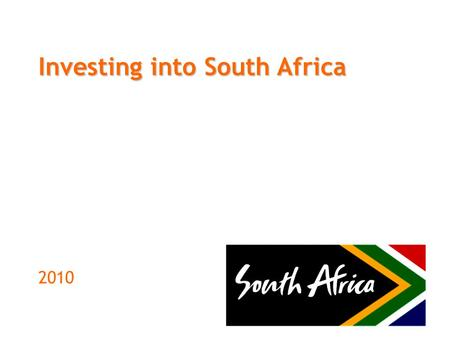 Investing into South Africa 2010. INVESTMENT ENVIRONMENT &OPPORTUNITIES.