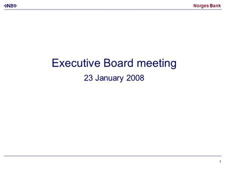 Norges Bank 11 Executive Board meeting 23 January 2008.