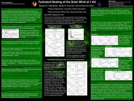 Turbulent Heating of the Solar Wind at 1 AU Benjamin T. MacBride 1, Miriam A. Forman 2, and Charles W. Smith 1 1 Physics Department, University of New.