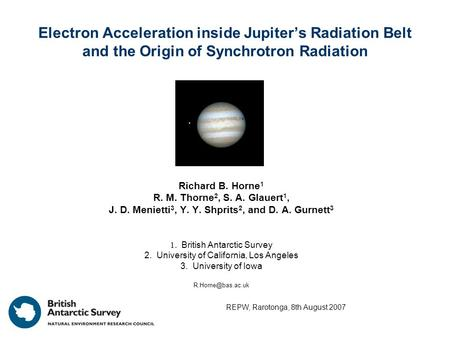 Electron Acceleration inside Jupiter's Radiation Belt and the Origin of Synchrotron Radiation Richard B. Horne 1 R. M. Thorne 2, S. A. Glauert 1, J. D.