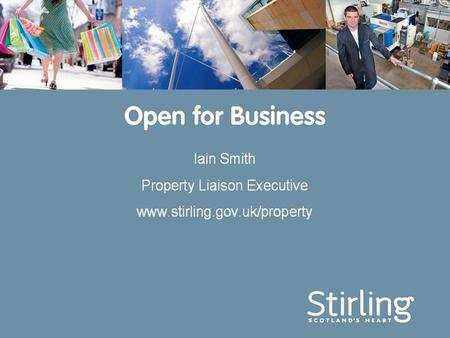 Our vision for Stirling A location of choice with a growing population and vibrant economy A place with jobs and opportunities for all A place with a.