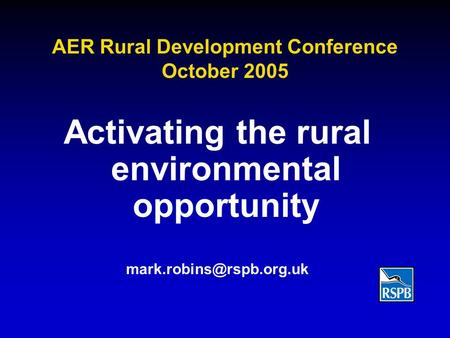 AER Rural Development Conference October 2005 Activating the rural environmental opportunity