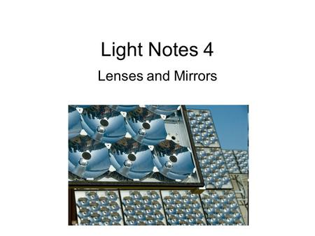 Light Notes 4 Lenses and Mirrors. Regular Reflection- Light waves hit a smooth surface and bounce off (reflect) at the same angle Angle of incidence =