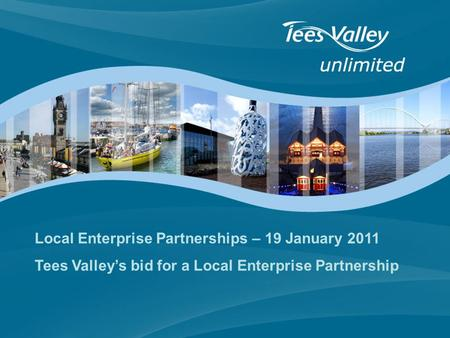 Local Enterprise Partnerships – 19 January 2011 Tees Valley's bid for a Local Enterprise Partnership.