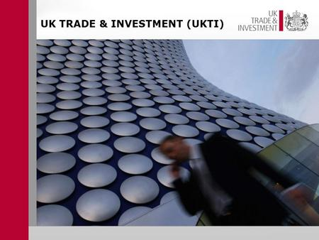 UK TRADE & INVESTMENT (UKTI). Anthony Arkle Energy & Infrastructure Inward Investment Projects 4 th December 2009.