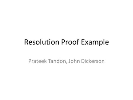 Resolution Proof Example Prateek Tandon, John Dickerson.