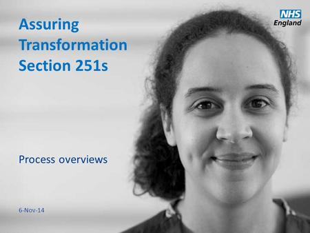 Www.england.nhs.uk Assuring Transformation Section 251s Process overviews 6-Nov-14.