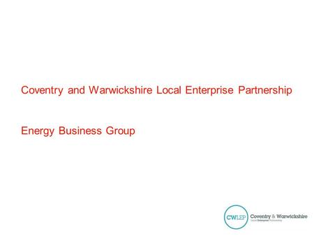 Coventry and Warwickshire Local Enterprise Partnership Energy Business Group.