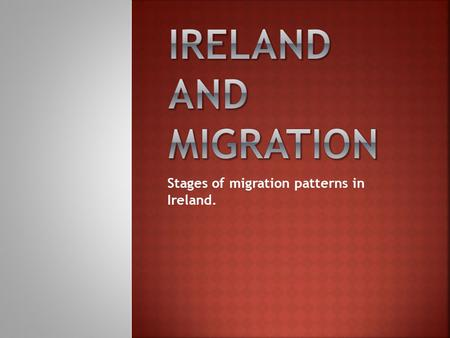 Stages of migration patterns in Ireland.
