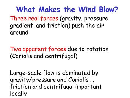 What Makes the Wind Blow? Three real forces (gravity, pressure gradient, and friction) push the air around Two apparent forces due to rotation (Coriolis.