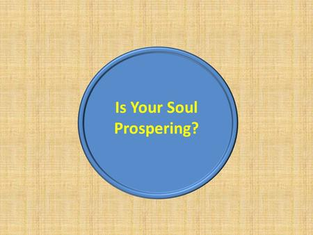 Is Your Soul Prospering?. Gaius' was (3 Jn. 2) Is Your Soul Prospering? Gaius' was (3 Jn. 2) What Does It Look Like?