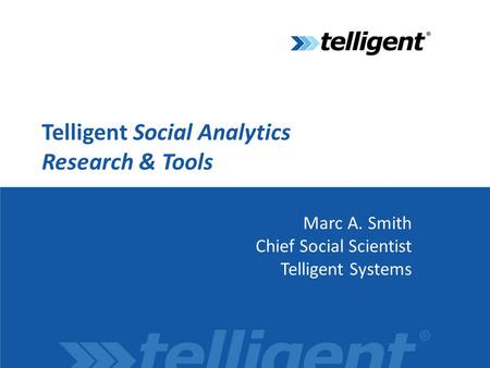 Telligent Social Analytics Research & Tools Marc A. Smith Chief Social Scientist Telligent Systems.