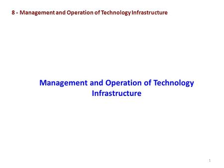 1 8 - Management and Operation of Technology Infrastructure Management and Operation of Technology Infrastructure.