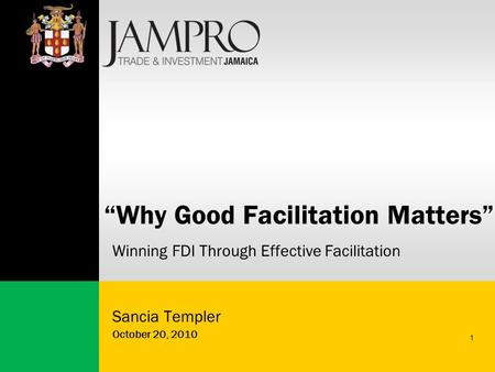 "1 ""Why Good Facilitation Matters"" Winning FDI Through Effective Facilitation Sancia Templer October 20, 2010."