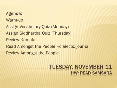 Agenda: Warm-up Assign Vocabulary Quiz (Monday) Assign Siddhartha Quiz (Thursday) Review Kamala Read Amongst the People –dialectic journal Review Amongst.