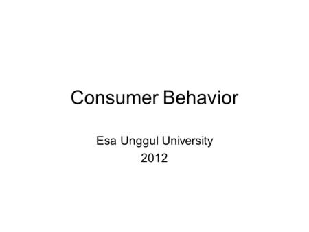 Consumer Behavior Esa Unggul University 2012. Budget Constraints Preferences do not explain all of consumer behavior. Budget constraints also limit an.
