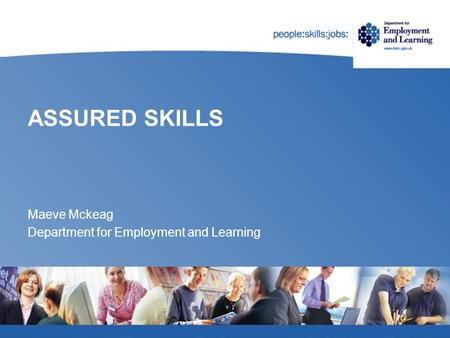 ASSURED SKILLS Maeve Mckeag Department for Employment and Learning.
